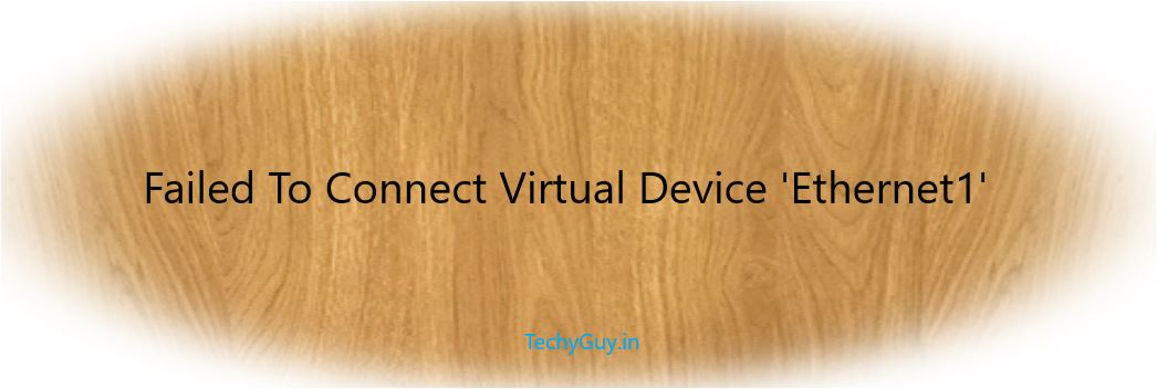 Failed To Connect Virtual Device 'Ethernet1'