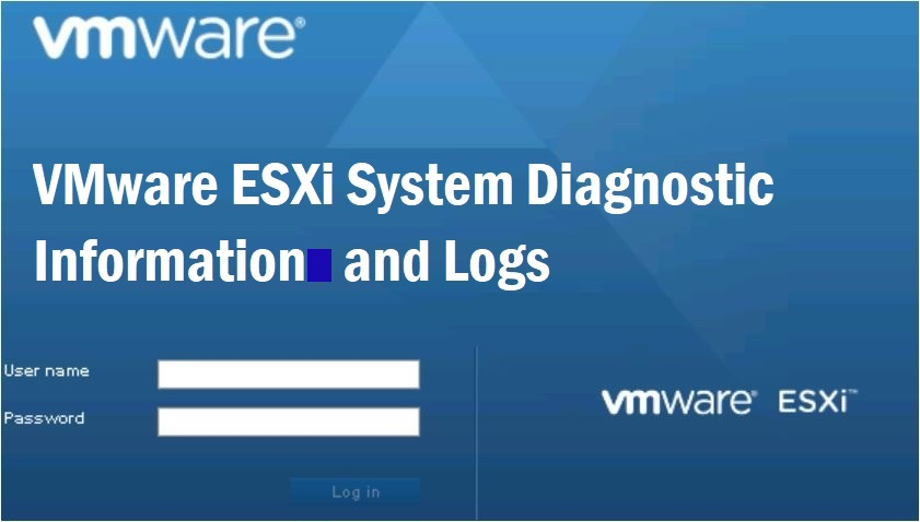 VMware ESXi System Diagnostic Information's and Logs